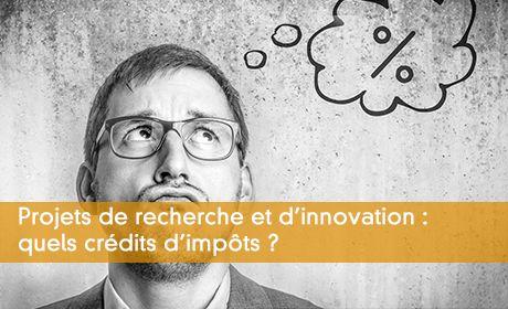 Projets de recherche et d'innovation : quels crédits d'impôts ?
