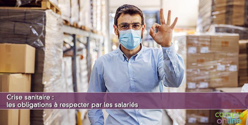 Crise sanitaire : les obligations à respecter par les salariés