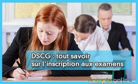 DSCG : tout savoir sur l'inscription aux examens
