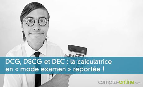 DCG, DSCG et DEC : la calculatrice en « mode examen » reportée !