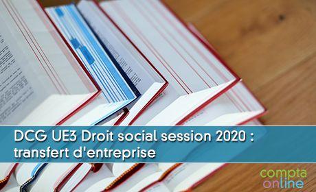 DCG UE3 Droit social session 2020 : transfert d'entreprise