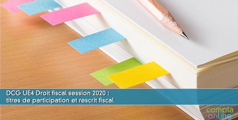 Corrigé DCG 2020 UE4 : titres de participation et rescrit fiscal