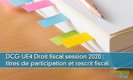 DCG UE4 Droit fiscal session 2020 : titres de participation et rescrit fiscal