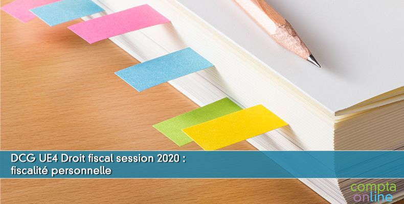 Corrigé DCG 2020 UE4 : fiscalité personnelle