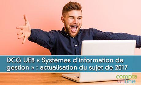 DCG UE8 « Systèmes d'information de gestion » :  actualisation du sujet de 2017