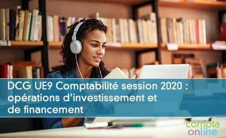 DCG UE9 Comptabilité session 2020 : opérations d'investissement et de financement