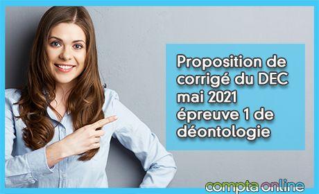 Proposition de corrigé du DEC mai 2021 épreuve 1 de déontologie