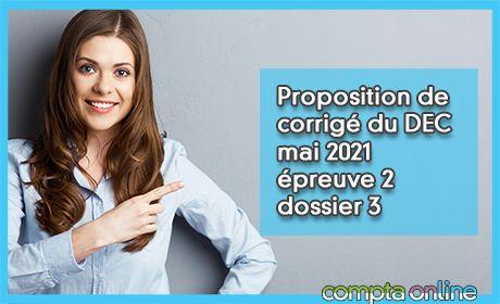 Proposition de corrigé du DEC mai 2021 épreuve 2 - dossier Bertrand Fort