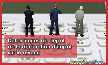 Dates limites de dépôt de la déclaration d'impôt sur le revenu
