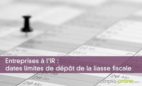 Entreprises à l'IR : dates limites de dépôt de la liasse fiscale