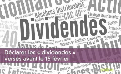 Déclarer les « dividendes » versés avant le 15 février