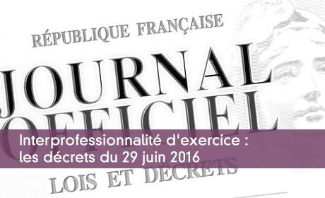 Interprofessionnalité d'exercice : les décrets du 29 juin 2016