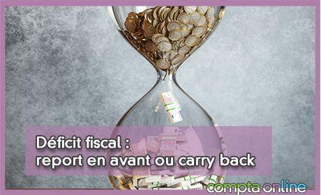 Déficit fiscal : report en avant ou carry back