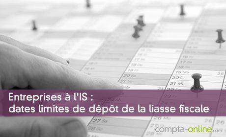 Entreprises à l'IS : dates limites de dépôt de la liasse fiscale