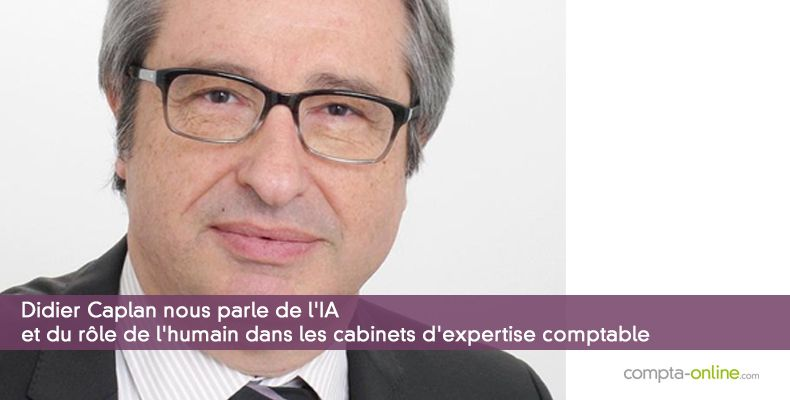 Didier Caplan nous parle de l'IA et du rôle de l'humain dans les cabinets d'expertise comptable