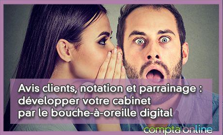 Avis clients, notation et parrainage : développer votre cabinet par le bouche-à-oreille digital