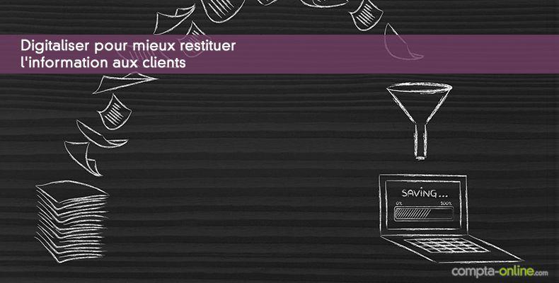 Digitaliser pour mieux restituer l'information aux clients