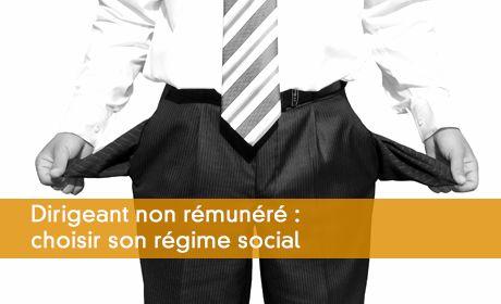 Quel régime social pour le dirigeant sans rémunération ?
