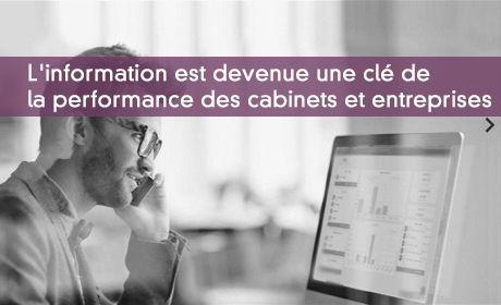 L'information est devenue une clé de la performance des cabinets et entreprises