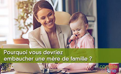 Pourquoi vous devriez embaucher une mère de famille ?