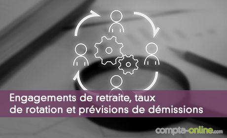 Engagements de retraite, taux de rotation et prévisions de démissions