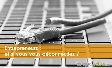 Entrepreneurs : et si vous vous déconnectiez ?