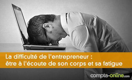 La difficulté de l'entrepreneur : être à l'écoute de son corps et sa fatigue