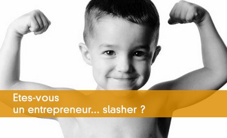 Etes-vous un entrepreneur slasher ?