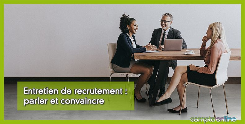 Entretien de recrutement : parler et convaincre