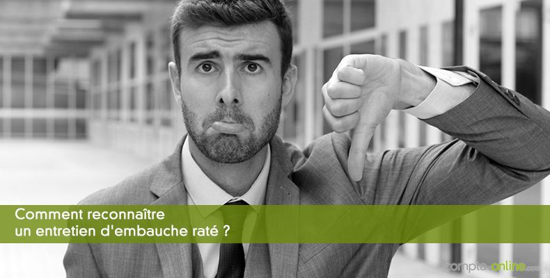 Comment reconnaître un entretien d'embauche raté ?