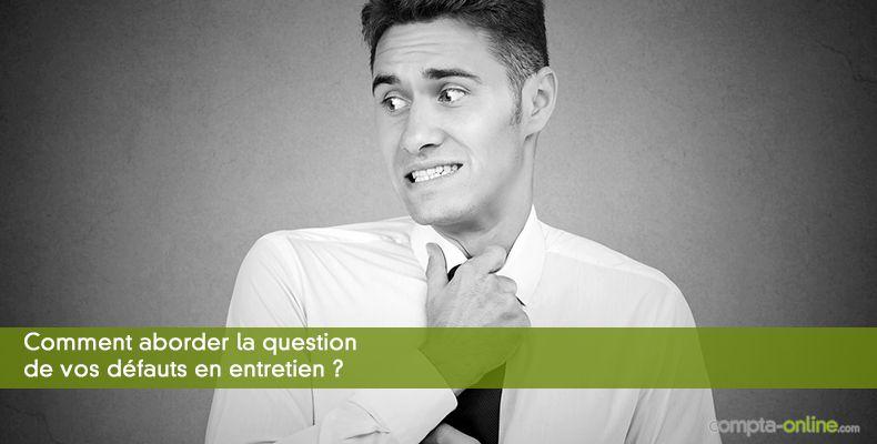 Comment aborder la question de vos défauts en entretien ?