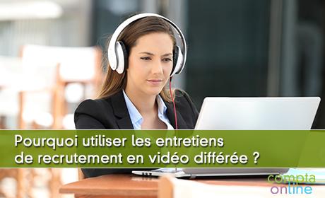 Pourquoi utiliser les entretiens de recrutement en vidéo différée ?