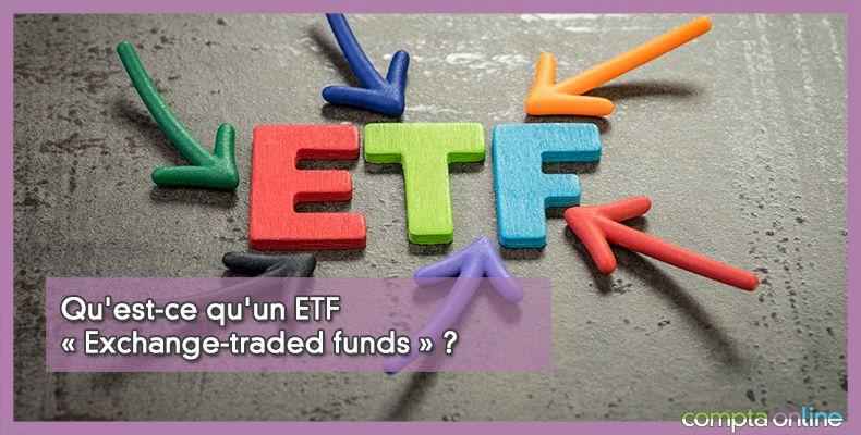 Qu'est-ce qu'un ETF « Exchange-traded funds » ?