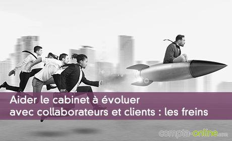 Aider le cabinet à évoluer avec collaborateurs et clients : les freins