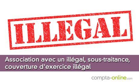 Association avec un illégal, sous-traitance, couverture d'exercice illégal