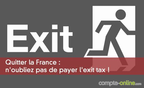 Quitter la France : n'oubliez pas de payer l'exit tax !
