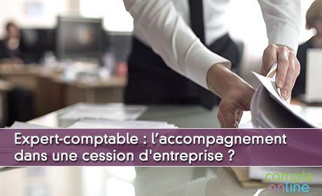 Comment l'expert-comptable peut accompagner dans une cession d'entreprise ?