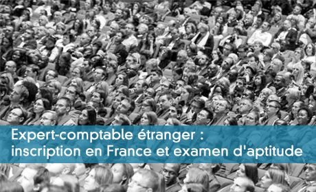 Expert-comptable étranger : inscription en France et examen d'aptitude