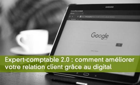 Expert-comptable 2.0 : comment améliorer votre relation client grâce au digital