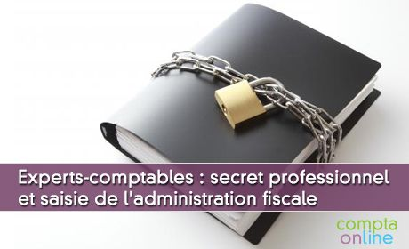 Experts-comptables : secret professionnel et saisie de l'administration fiscale