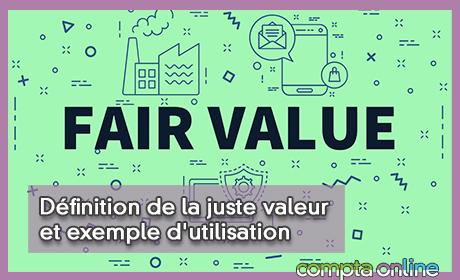 Définition de la juste valeur et exemple d'utilisation