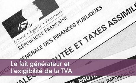 Le fait générateur et l'exigibilité de la TVA