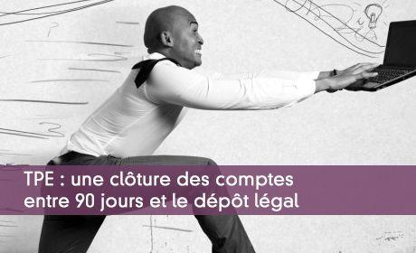 TPE : une clôture des comptes entre 90 jours et le dépôt légal