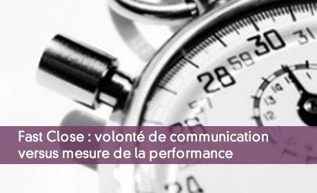 Fast Close : volonté de communication versus mesure de la performance