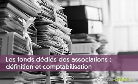 Les fonds dédiés des associations : définition et comptabilisation