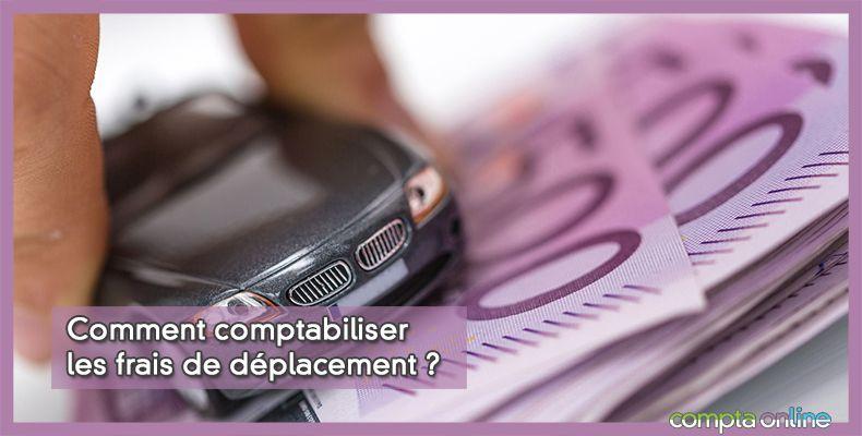 Comment comptabiliser les frais de déplacement ?