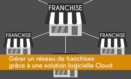 Gérer un réseau de franchises grâce à une solution logicielle Cloud