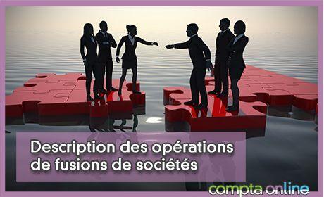 Description des opérations de fusion de sociétés