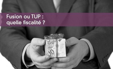 Fusion ou TUP : quelle fiscalité ?