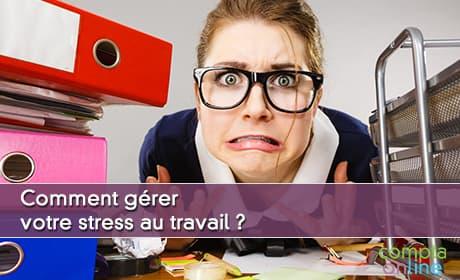 Comment gérer votre stress au travail ?